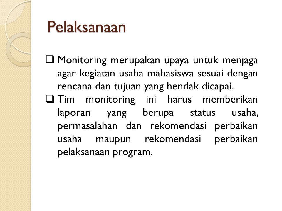 Pelaksanaan Monitoring merupakan upaya untuk menjaga agar kegiatan usaha mahasiswa sesuai dengan rencana dan tujuan yang hendak dicapai.