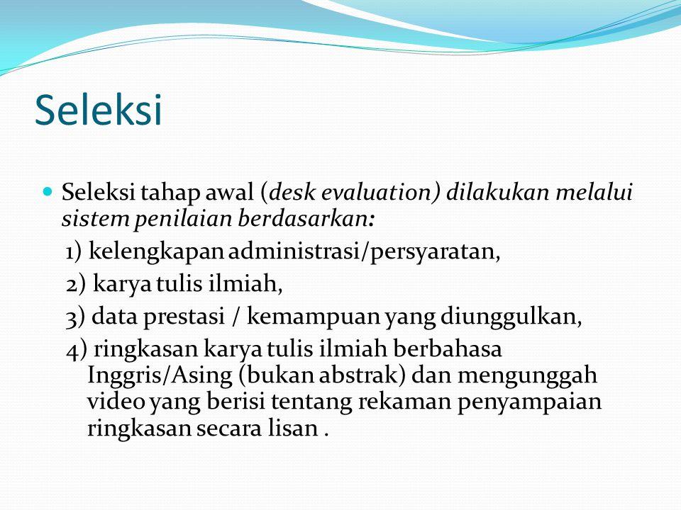Seleksi Seleksi tahap awal (desk evaluation) dilakukan melalui sistem penilaian berdasarkan: 1) kelengkapan administrasi/persyaratan,