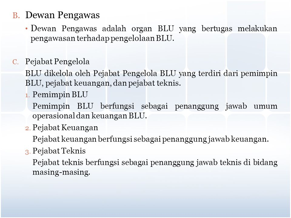 Dewan Pengawas Dewan Pengawas adalah organ BLU yang bertugas melakukan pengawasan terhadap pengelolaan BLU.