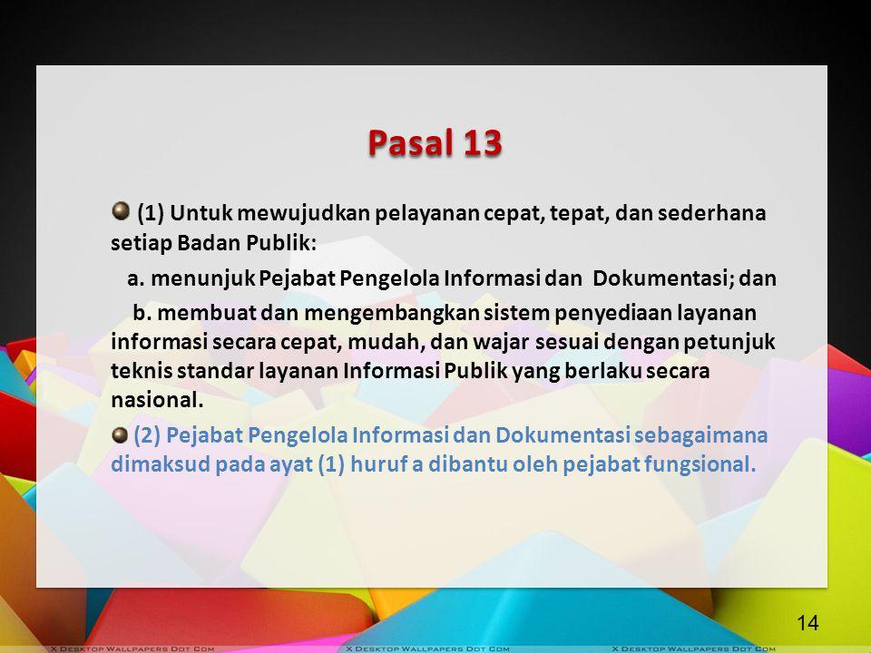 Pasal 13 (1) Untuk mewujudkan pelayanan cepat, tepat, dan sederhana setiap Badan Publik: