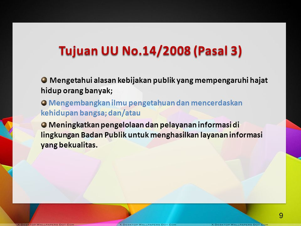 Tujuan UU No.14/2008 (Pasal 3) Mengetahui alasan kebijakan publik yang mempengaruhi hajat hidup orang banyak;