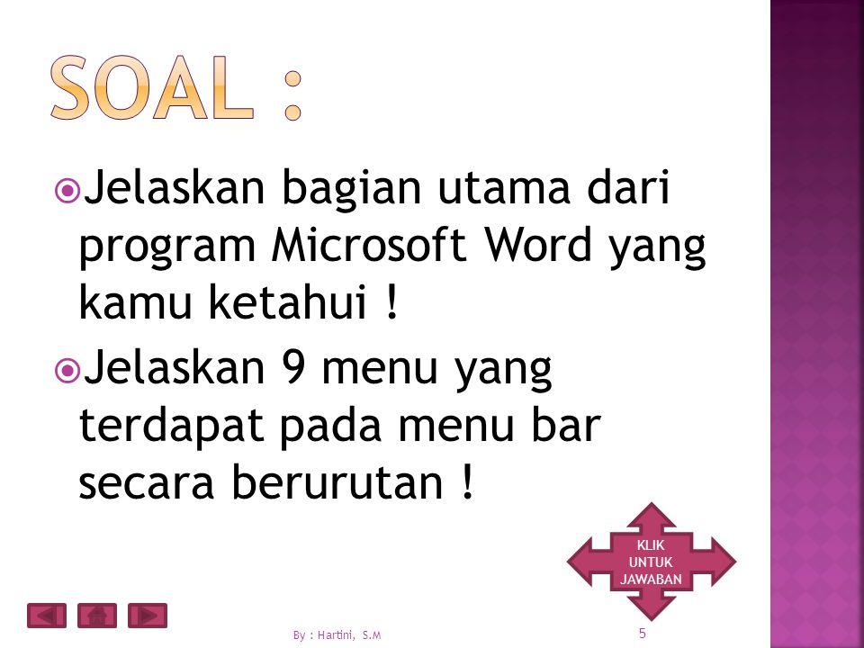 Soal : Jelaskan bagian utama dari program Microsoft Word yang kamu ketahui ! Jelaskan 9 menu yang terdapat pada menu bar secara berurutan !