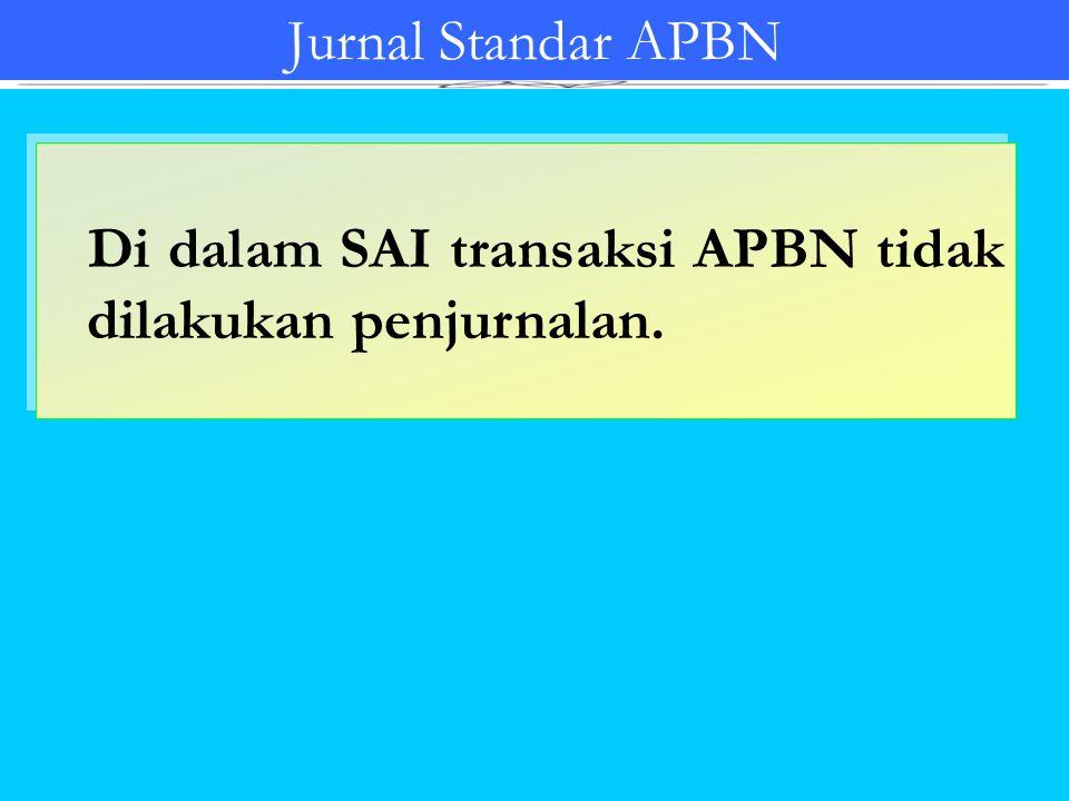 Jurnal Standar APBN Di dalam SAI transaksi APBN tidak dilakukan penjurnalan.