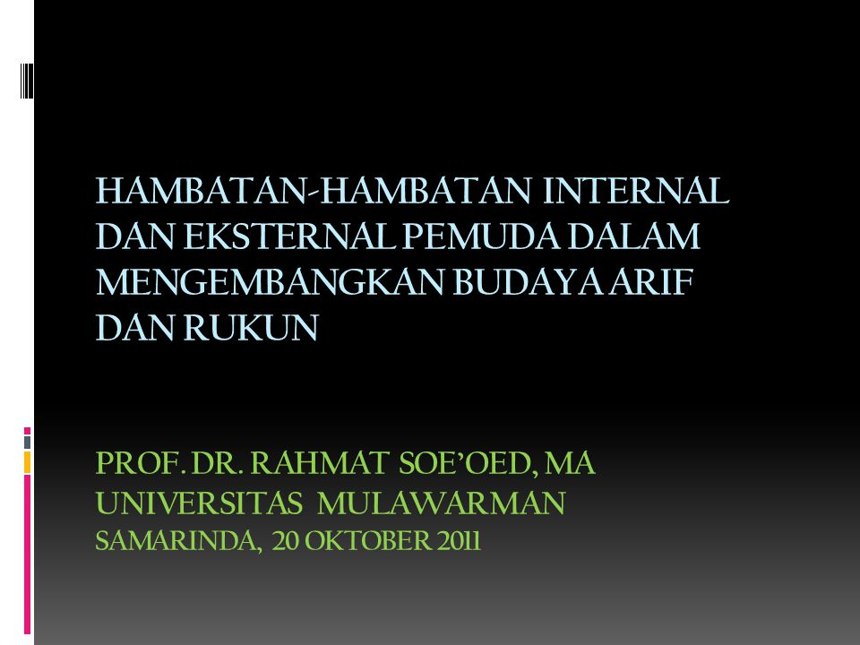 HAMBATAN-HAMBATAN INTERNAL DAN EKSTERNAL PEMUDA DALAM MENGEMBANGKAN BUDAYA ARIF DAN RUKUN PROF.