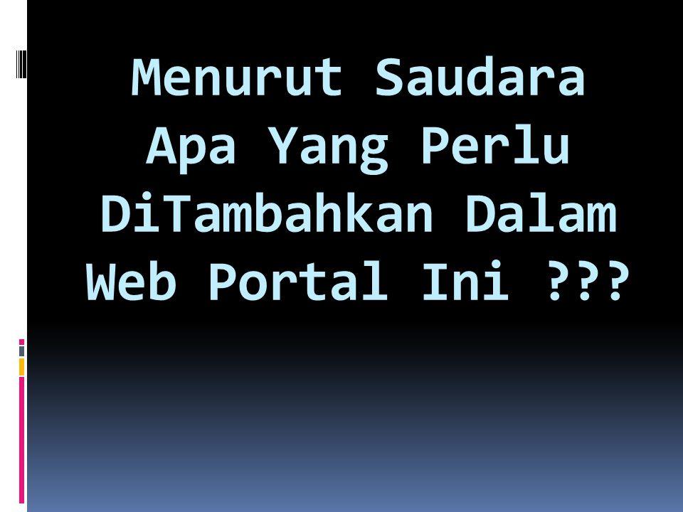 Menurut Saudara Apa Yang Perlu DiTambahkan Dalam Web Portal Ini