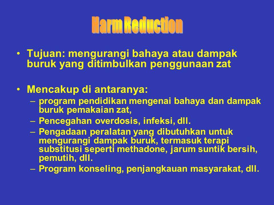 Harm Reduction Tujuan: mengurangi bahaya atau dampak buruk yang ditimbulkan penggunaan zat. Mencakup di antaranya: