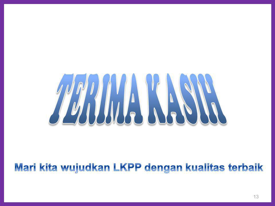 Mari kita wujudkan LKPP dengan kualitas terbaik