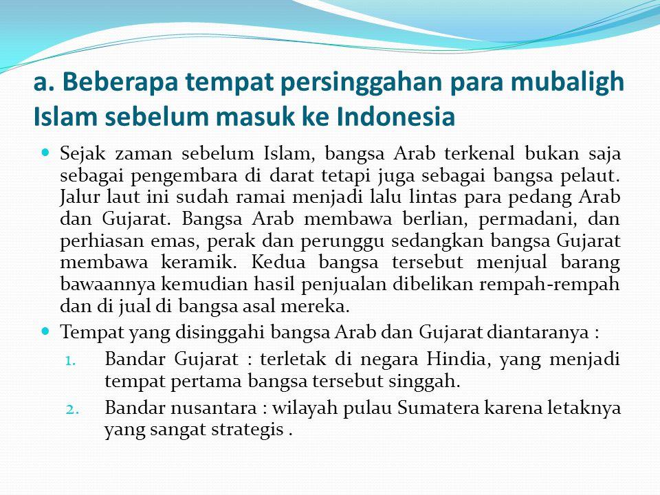 a. Beberapa tempat persinggahan para mubaligh Islam sebelum masuk ke Indonesia