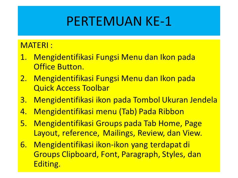 PERTEMUAN KE-1 MATERI : Mengidentifikasi Fungsi Menu dan Ikon pada Office Button. Mengidentifikasi Fungsi Menu dan Ikon pada Quick Access Toolbar.