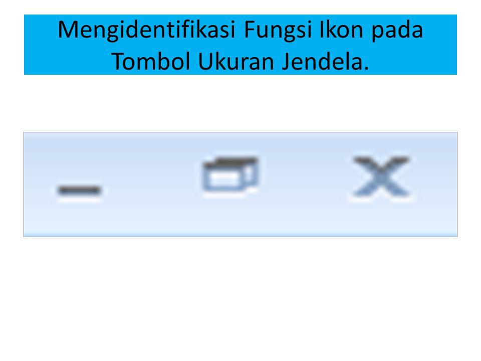 Mengidentifikasi Fungsi Ikon pada Tombol Ukuran Jendela.