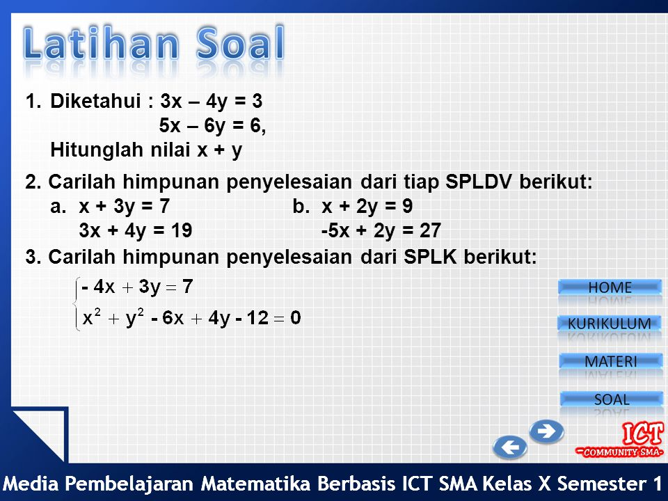 Diketahui : 3x – 4y = 3 5x – 6y = 6, Hitunglah nilai x + y. 2. Carilah himpunan penyelesaian dari tiap SPLDV berikut: