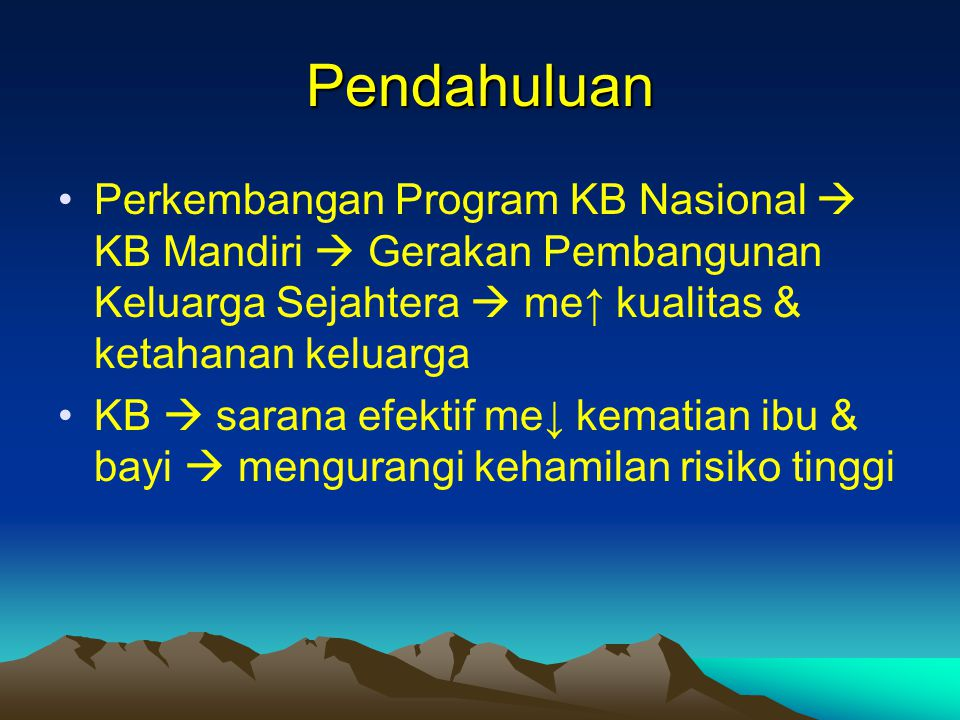 Pendahuluan Perkembangan Program KB Nasional  KB Mandiri  Gerakan Pembangunan Keluarga Sejahtera  me↑ kualitas & ketahanan keluarga.