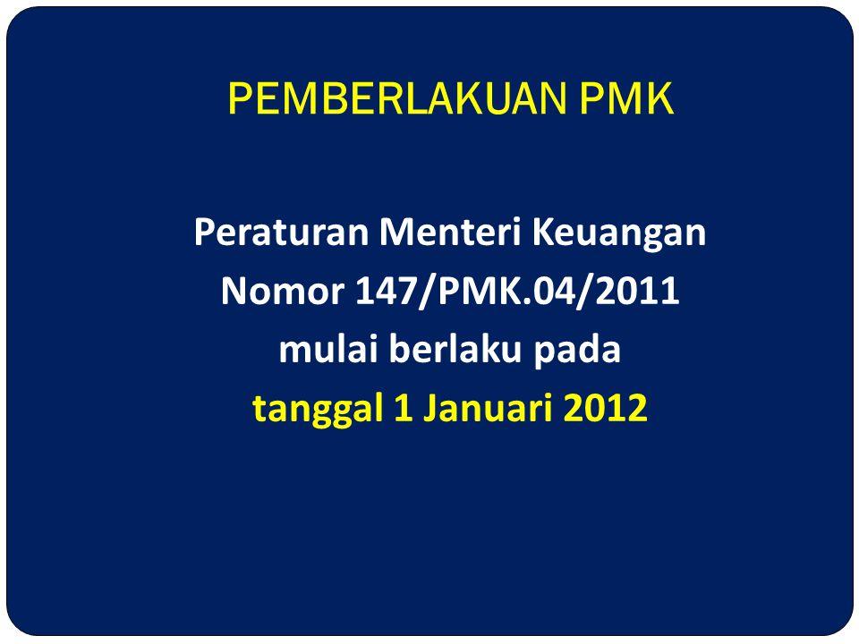 PEMBERLAKUAN PMK Peraturan Menteri Keuangan Nomor 147/PMK.04/2011 mulai berlaku pada tanggal 1 Januari 2012