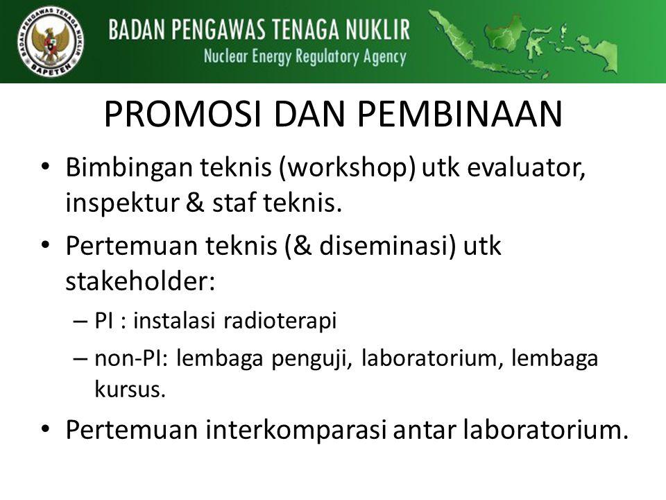 PROMOSI DAN PEMBINAAN Bimbingan teknis (workshop) utk evaluator, inspektur & staf teknis. Pertemuan teknis (& diseminasi) utk stakeholder: