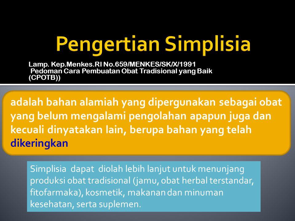 Pengertian Simplisia Lamp. Kep.Menkes.RI No.659/MENKES/SK/X/1991. Pedoman Cara Pembuatan Obat Tradisional yang Baik.