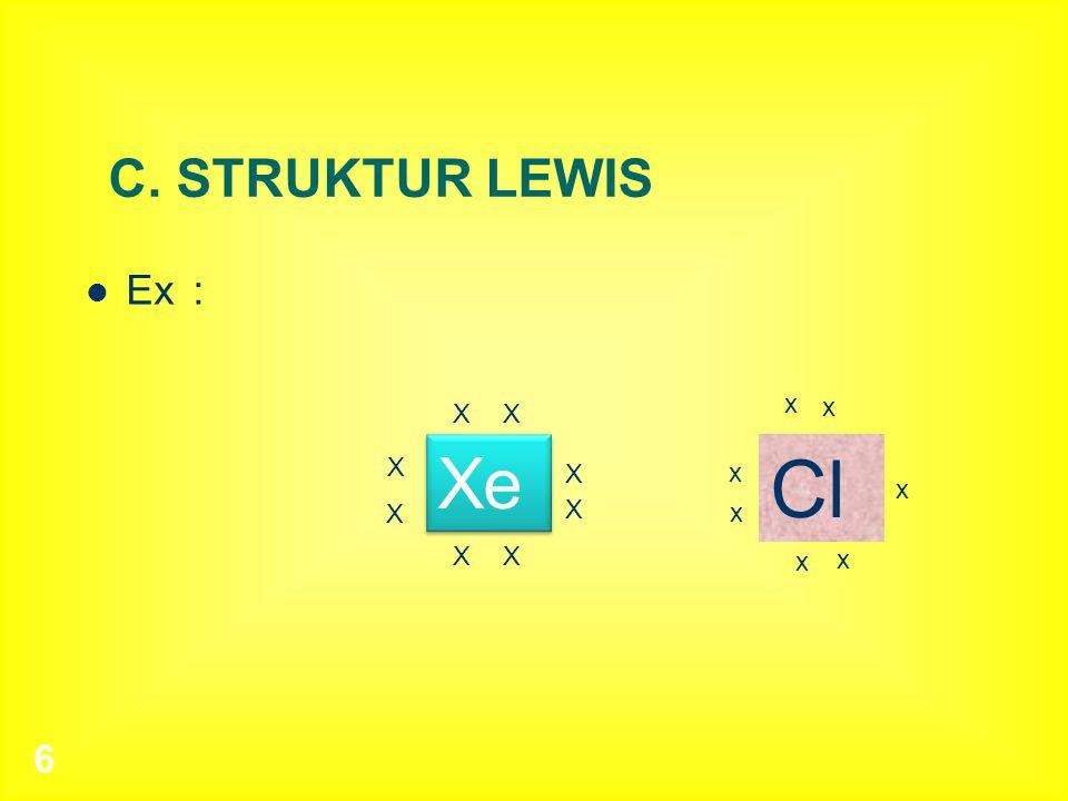 C. STRUKTUR LEWIS Ex : x X X x Xe Cl X X x x X X x X X x x