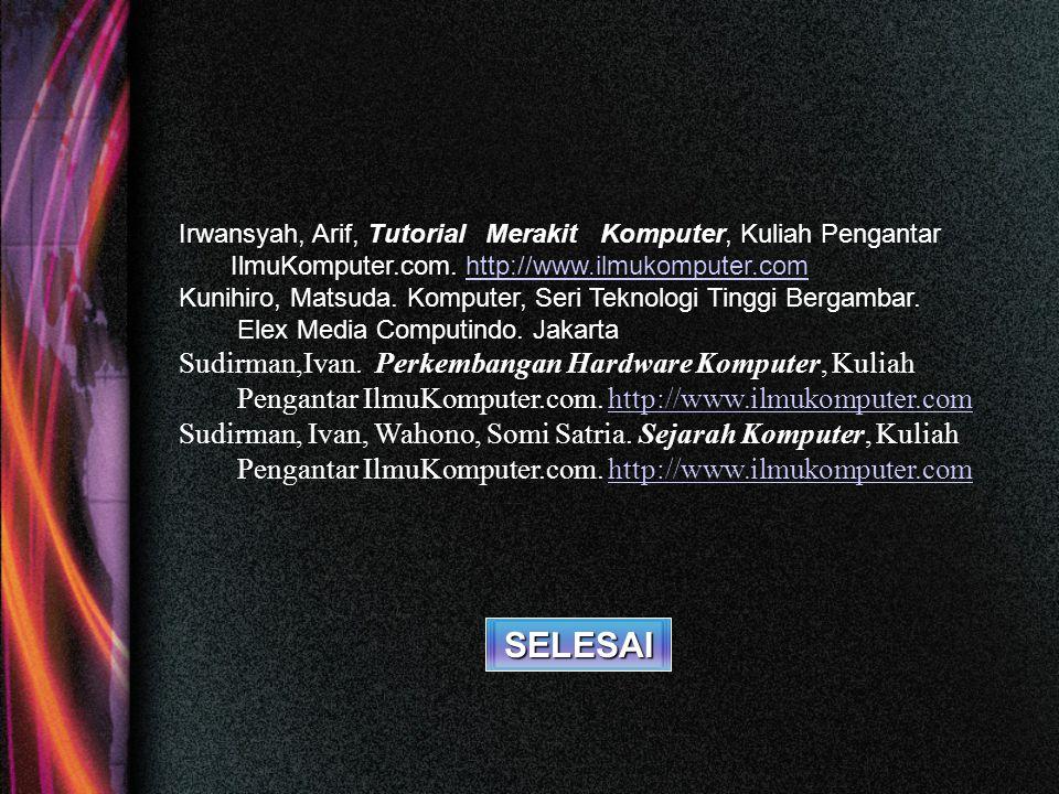 SELESAI Sudirman,Ivan. Perkembangan Hardware Komputer, Kuliah