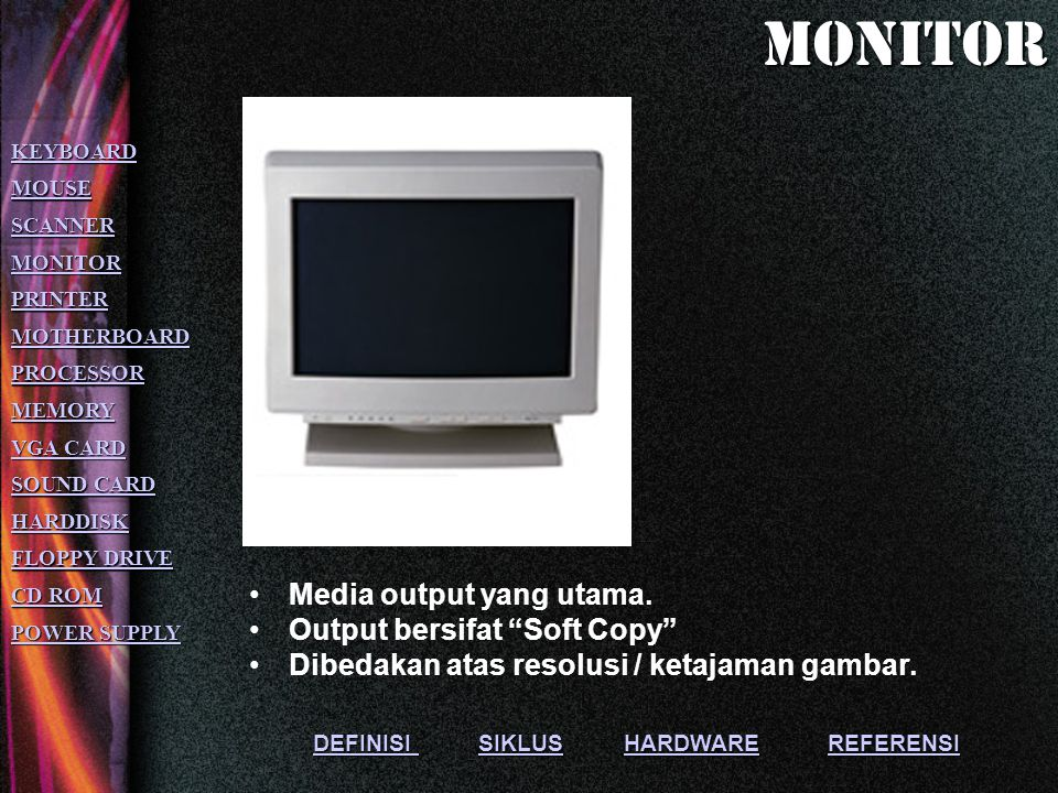 monitor Media output yang utama. Output bersifat Soft Copy
