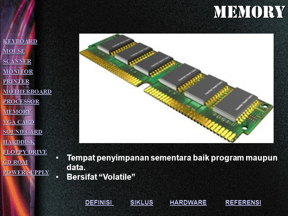 memory Tempat penyimpanan sementara baik program maupun data.
