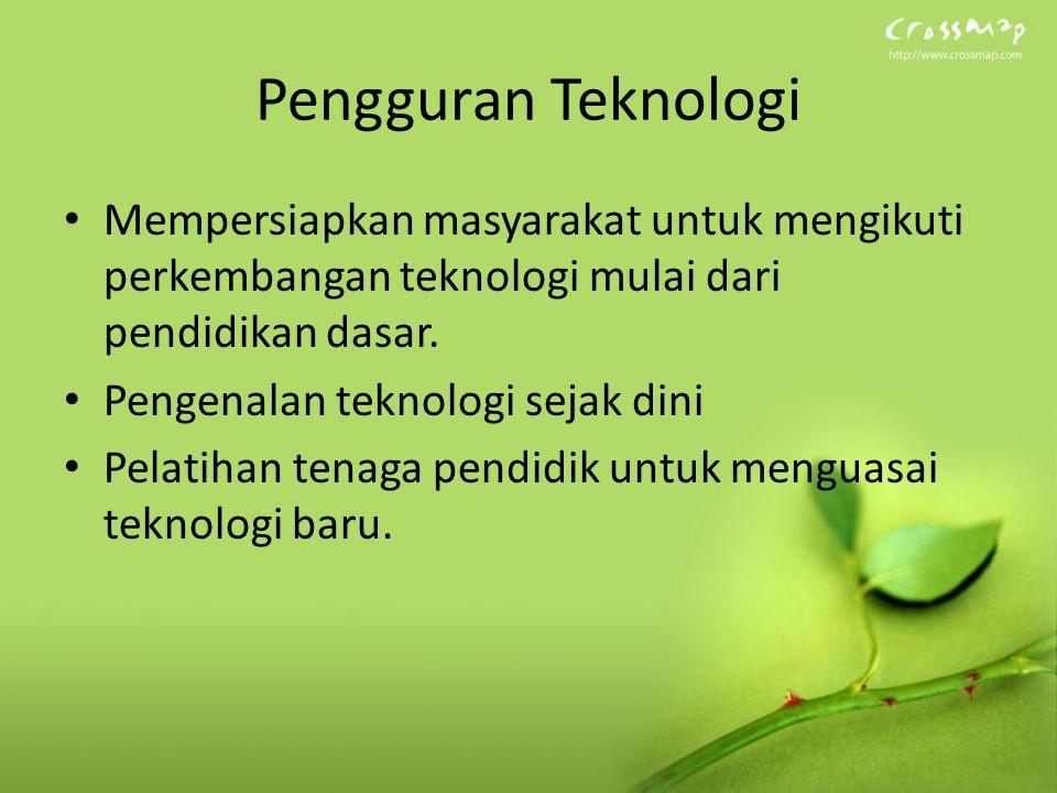 Pengguran Teknologi Mempersiapkan masyarakat untuk mengikuti perkembangan teknologi mulai dari pendidikan dasar.