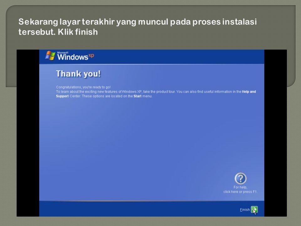 Sekarang layar terakhir yang muncul pada proses instalasi tersebut