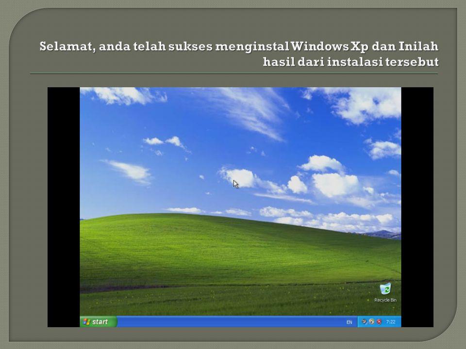 Selamat, anda telah sukses menginstal Windows Xp dan Inilah hasil dari instalasi tersebut