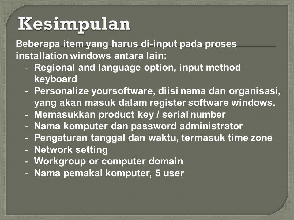 Kesimpulan Beberapa item yang harus di-input pada proses installation windows antara lain: Regional and language option, input method keyboard.
