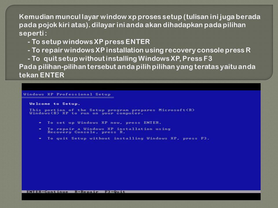 Kemudian muncul layar window xp proses setup (tulisan ini juga berada pada pojok kiri atas).