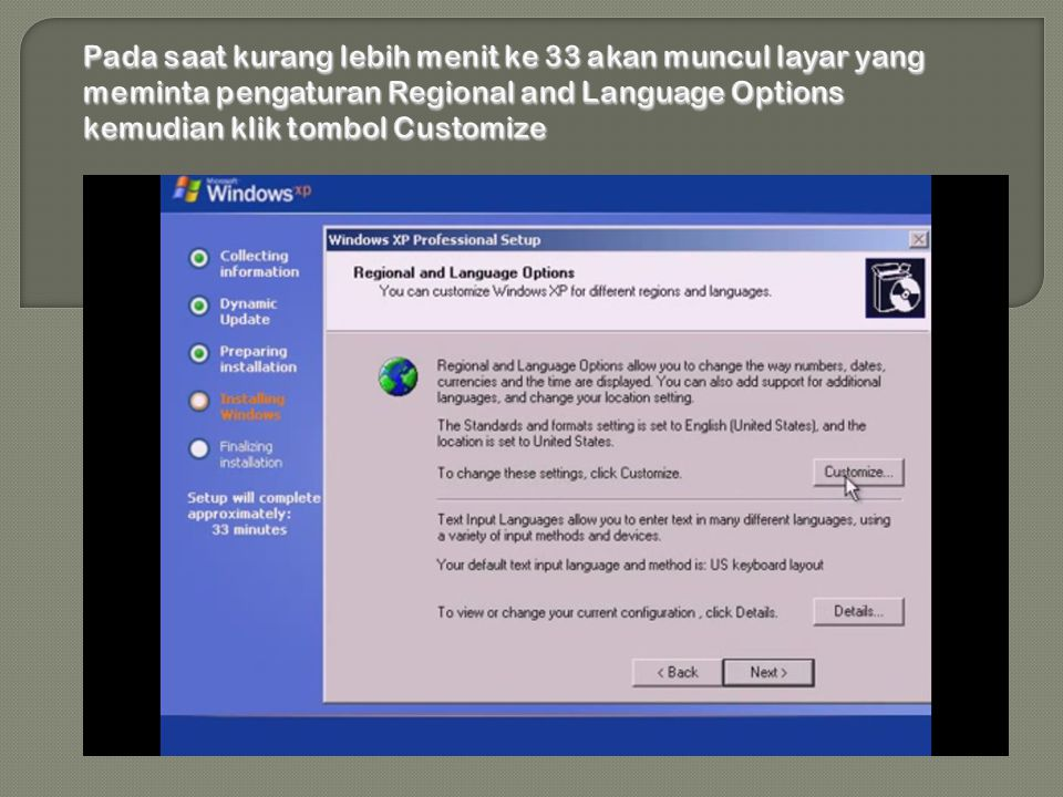 Pada saat kurang lebih menit ke 33 akan muncul layar yang meminta pengaturan Regional and Language Options kemudian klik tombol Customize