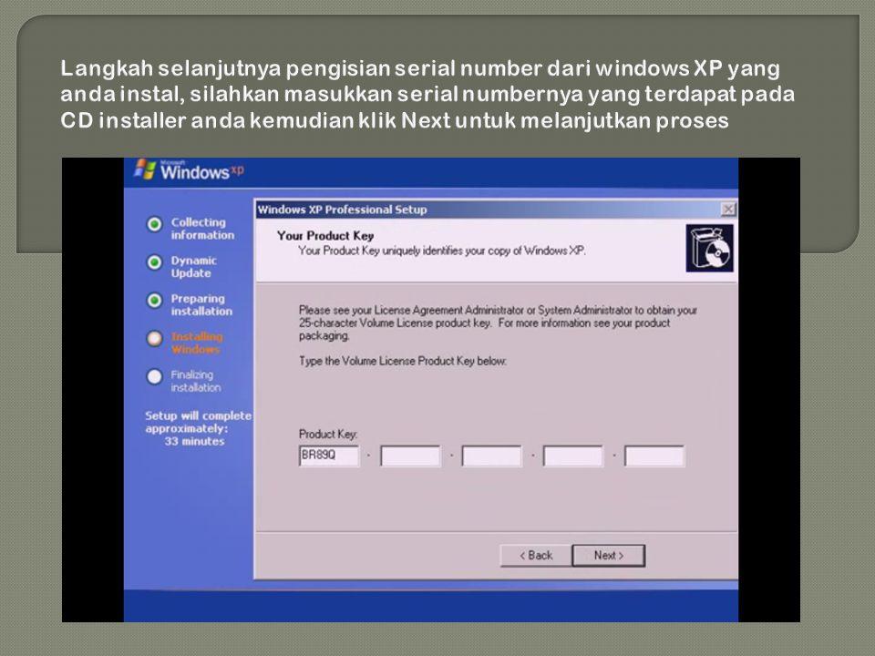 Langkah selanjutnya pengisian serial number dari windows XP yang anda instal, silahkan masukkan serial numbernya yang terdapat pada CD installer anda kemudian klik Next untuk melanjutkan proses