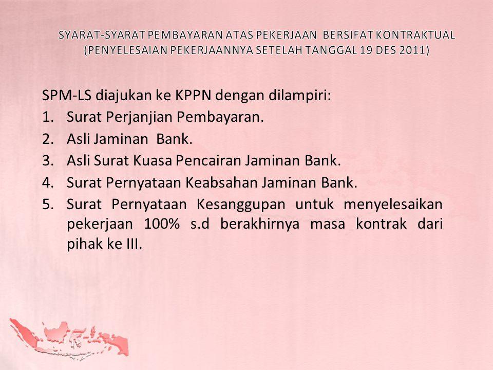 SPM-LS diajukan ke KPPN dengan dilampiri: Surat Perjanjian Pembayaran.