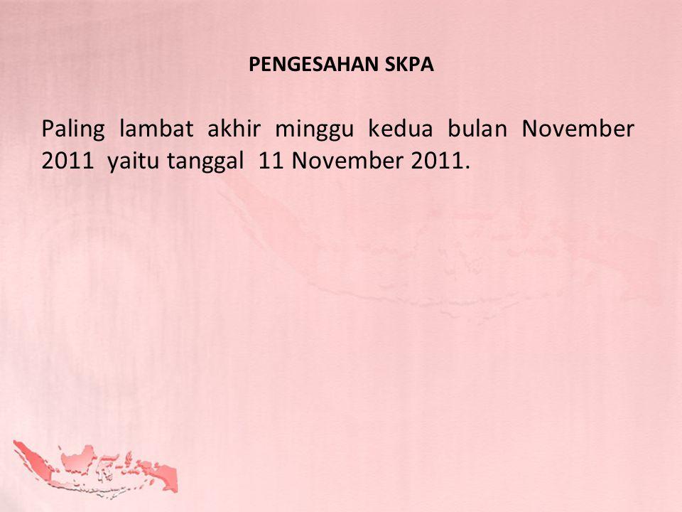 PENGESAHAN SKPA Paling lambat akhir minggu kedua bulan November 2011 yaitu tanggal 11 November 2011.