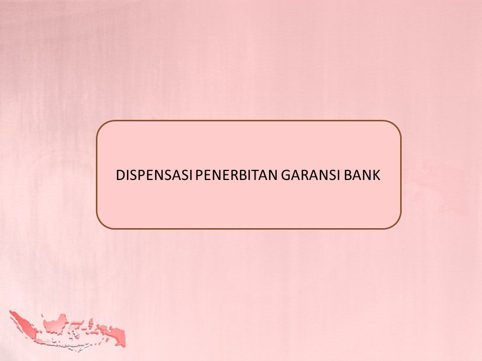 DISPENSASI PENERBITAN GARANSI BANK
