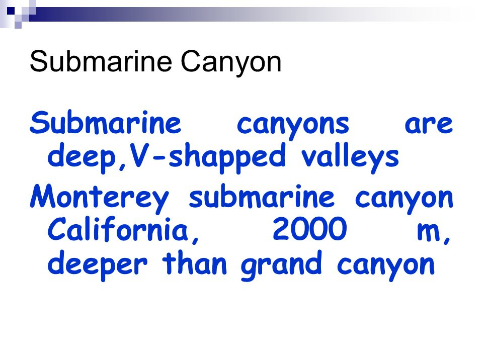 Submarine canyons are deep,V-shapped valleys
