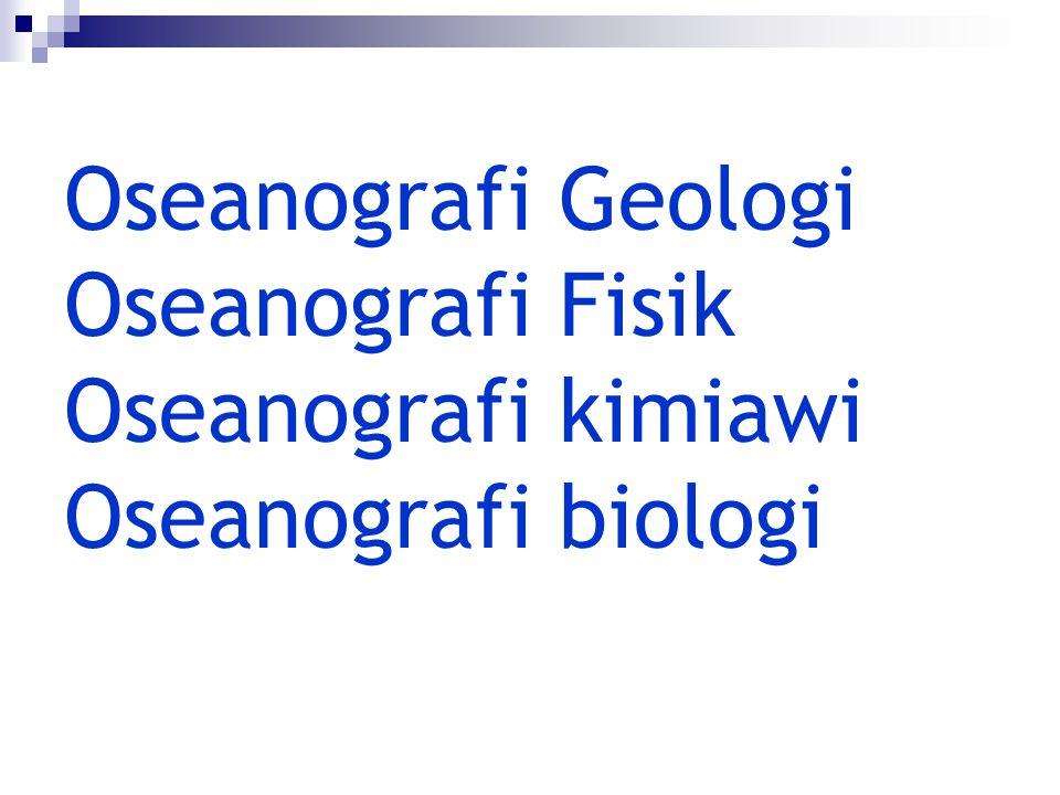 Oseanografi Geologi Oseanografi Fisik Oseanografi kimiawi Oseanografi biologi