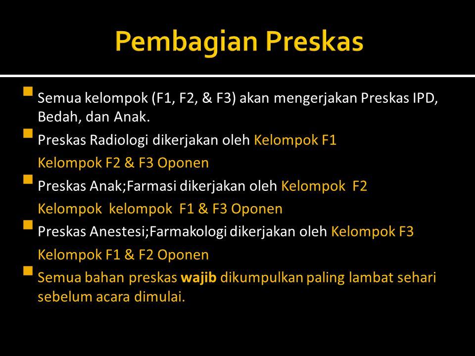 Pembagian Preskas Semua kelompok (F1, F2, & F3) akan mengerjakan Preskas IPD, Bedah, dan Anak. Preskas Radiologi dikerjakan oleh Kelompok F1.