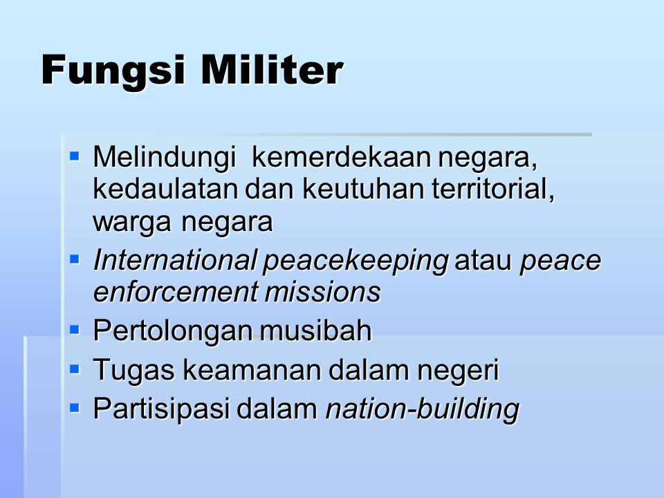 Fungsi Militer Melindungi kemerdekaan negara, kedaulatan dan keutuhan territorial, warga negara.