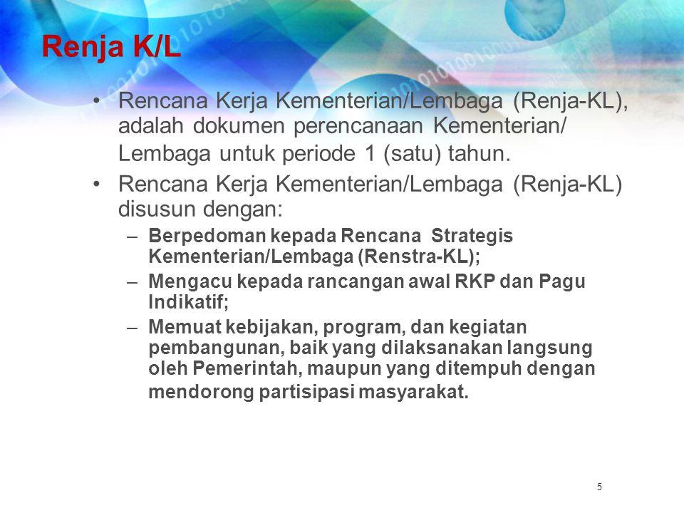 Renja K/L Rencana Kerja Kementerian/Lembaga (Renja-KL), adalah dokumen perencanaan Kementerian/ Lembaga untuk periode 1 (satu) tahun.