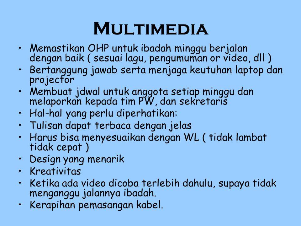 Multimedia Memastikan OHP untuk ibadah minggu berjalan dengan baik ( sesuai lagu, pengumuman or video, dll )