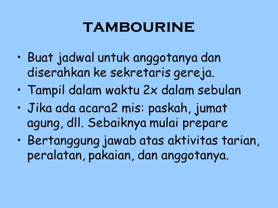 tambourine Buat jadwal untuk anggotanya dan diserahkan ke sekretaris gereja. Tampil dalam waktu 2x dalam sebulan.