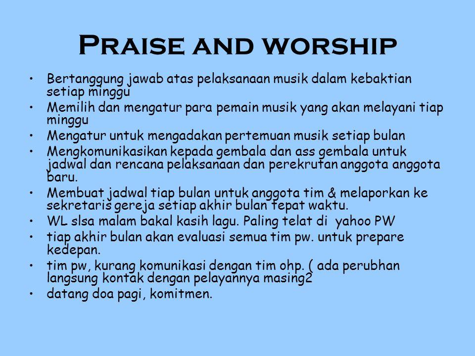 Praise and worship Bertanggung jawab atas pelaksanaan musik dalam kebaktian setiap minggu.
