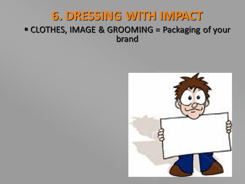 CLOTHES, IMAGE & GROOMING = Packaging of your brand