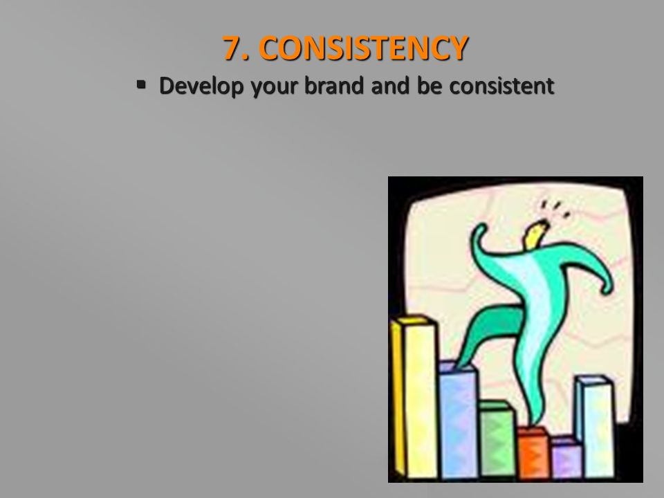Develop your brand and be consistent