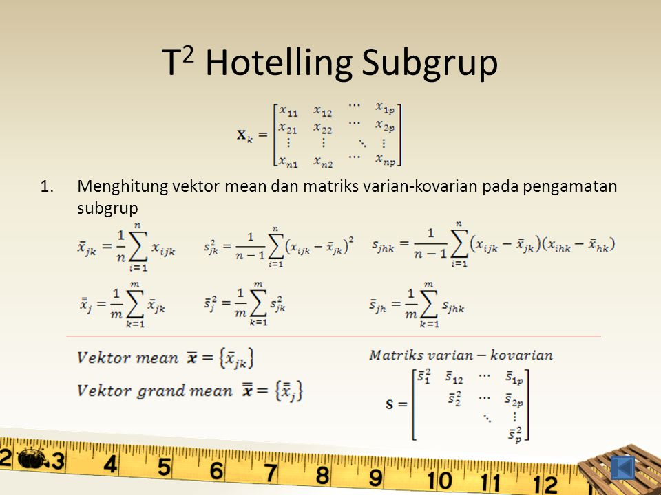 T2 Hotelling Subgrup Menghitung vektor mean dan matriks varian-kovarian pada pengamatan subgrup