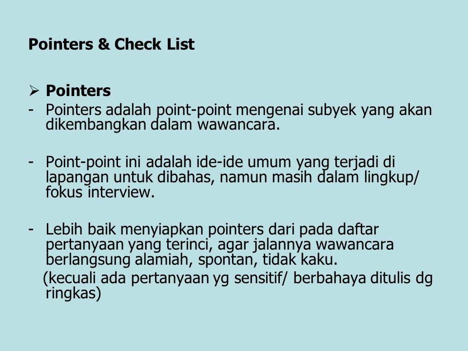 Pointers & Check List Pointers. Pointers adalah point-point mengenai subyek yang akan dikembangkan dalam wawancara.