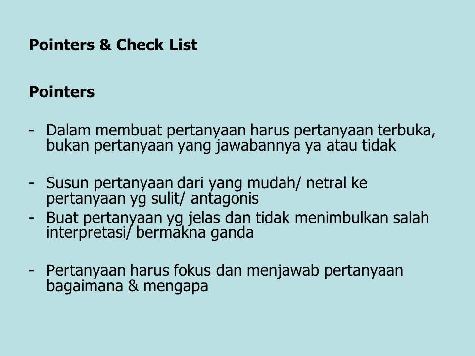 Pointers & Check List Pointers. Dalam membuat pertanyaan harus pertanyaan terbuka, bukan pertanyaan yang jawabannya ya atau tidak.