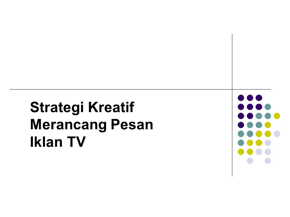 Strategi Kreatif Merancang Pesan Iklan TV