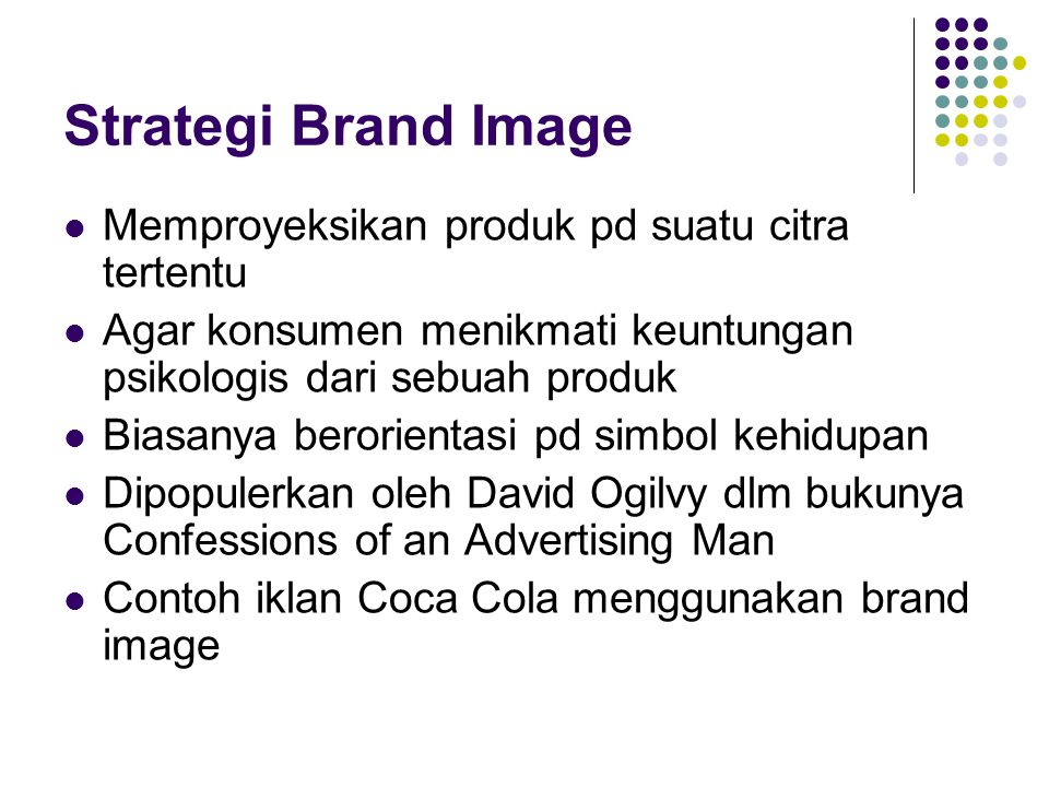 Strategi Brand Image Memproyeksikan produk pd suatu citra tertentu
