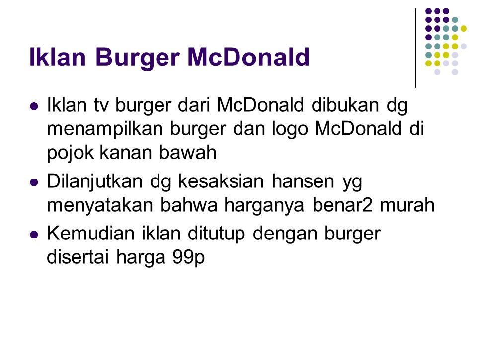 Iklan Burger McDonald Iklan tv burger dari McDonald dibukan dg menampilkan burger dan logo McDonald di pojok kanan bawah.