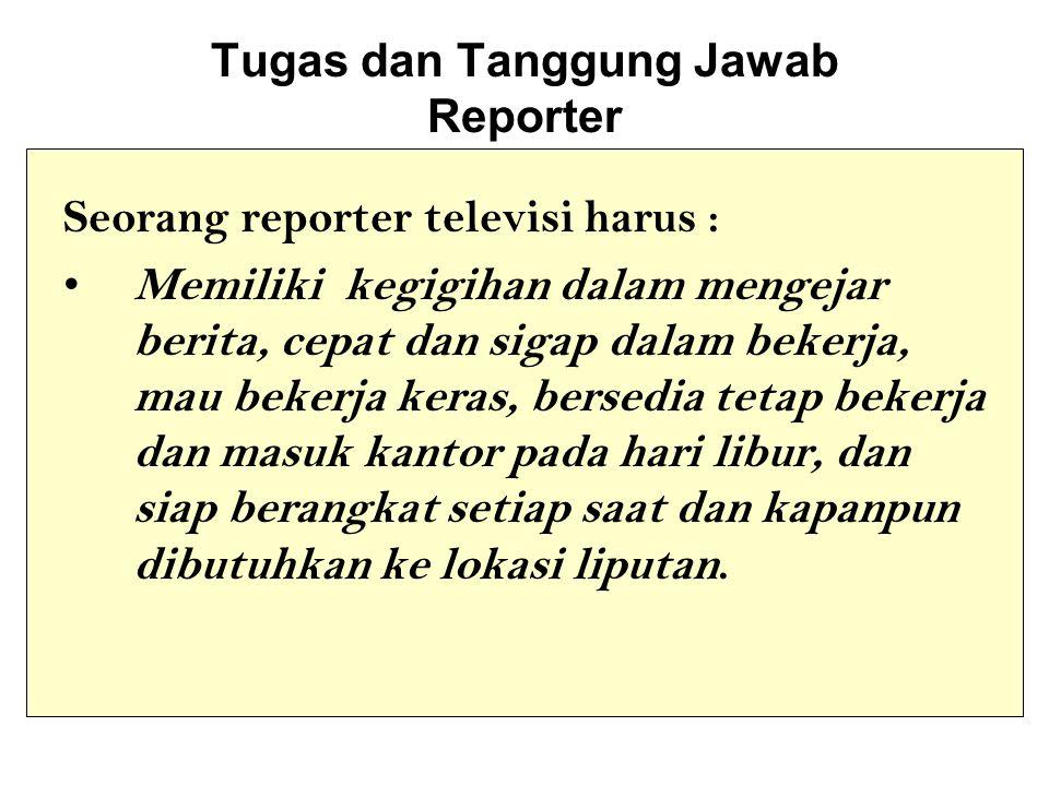 Tugas dan Tanggung Jawab Reporter